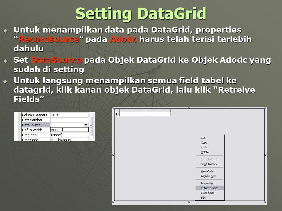 Setting DataGrid Untuk menampilkan data pada DataGrid, properties Recordsource pada Adodc harus telah terisi terlebih dahulu.