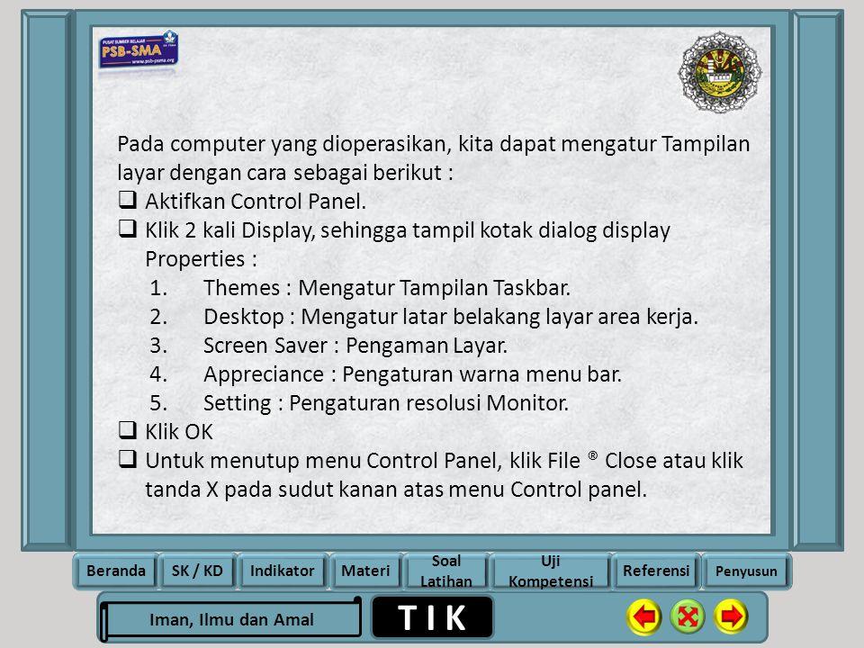 Pada computer yang dioperasikan, kita dapat mengatur Tampilan layar dengan cara sebagai berikut :