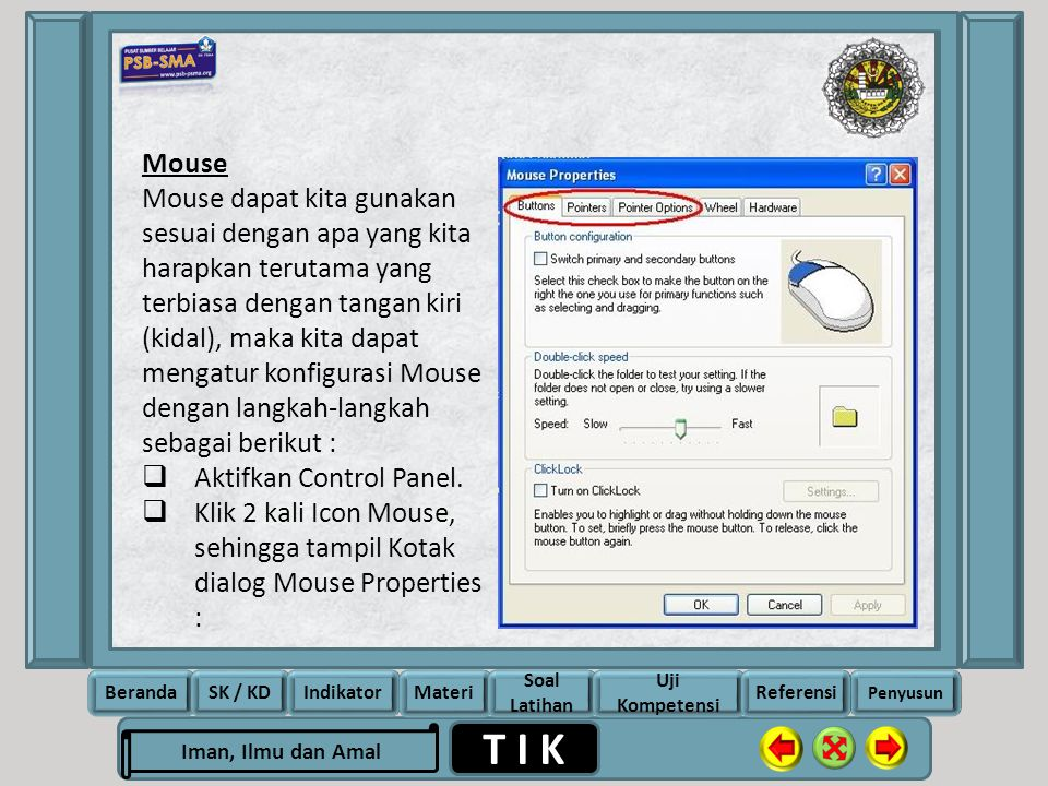 Mouse Mouse dapat kita gunakan sesuai dengan apa yang kita harapkan terutama yang terbiasa dengan tangan kiri (kidal), maka kita dapat mengatur konfigurasi Mouse dengan langkah-langkah sebagai berikut :