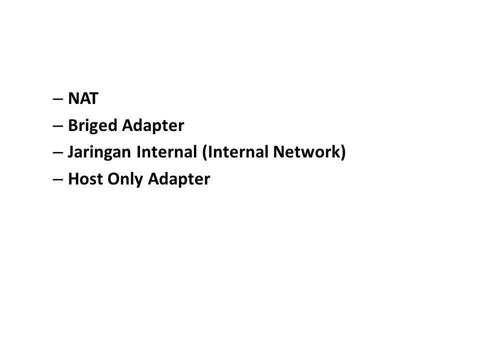 NAT Briged Adapter Jaringan Internal (Internal Network) Host Only Adapter