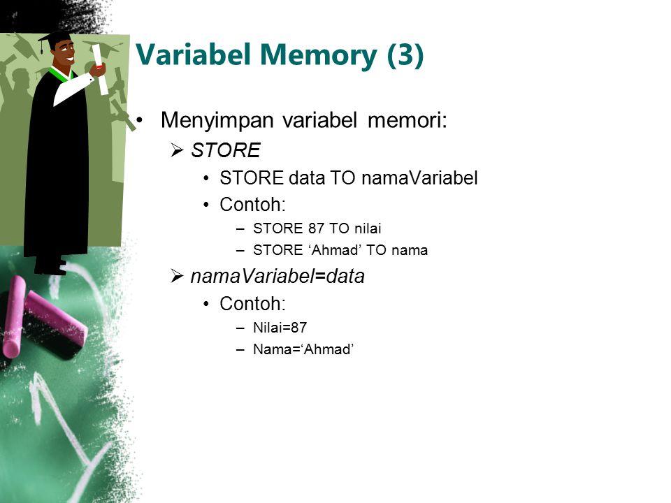 Variabel Memory (3) Menyimpan variabel memori: STORE namaVariabel=data