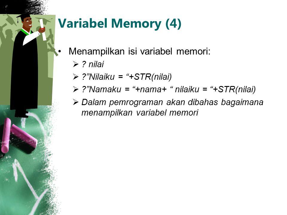 Variabel Memory (4) Menampilkan isi variabel memori: nilai