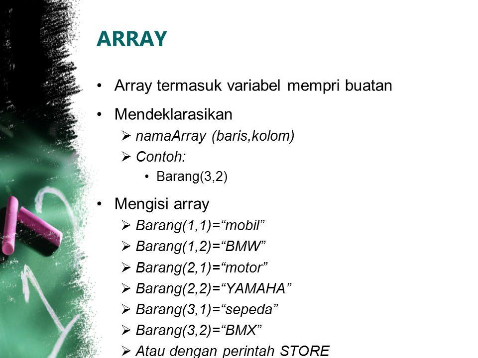 ARRAY Array termasuk variabel mempri buatan Mendeklarasikan