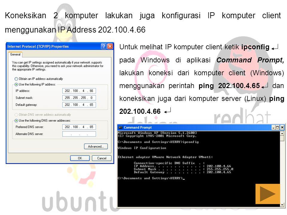 Koneksikan 2 komputer lakukan juga konfigurasi IP komputer client menggunakan IP Address 202.100.4.66