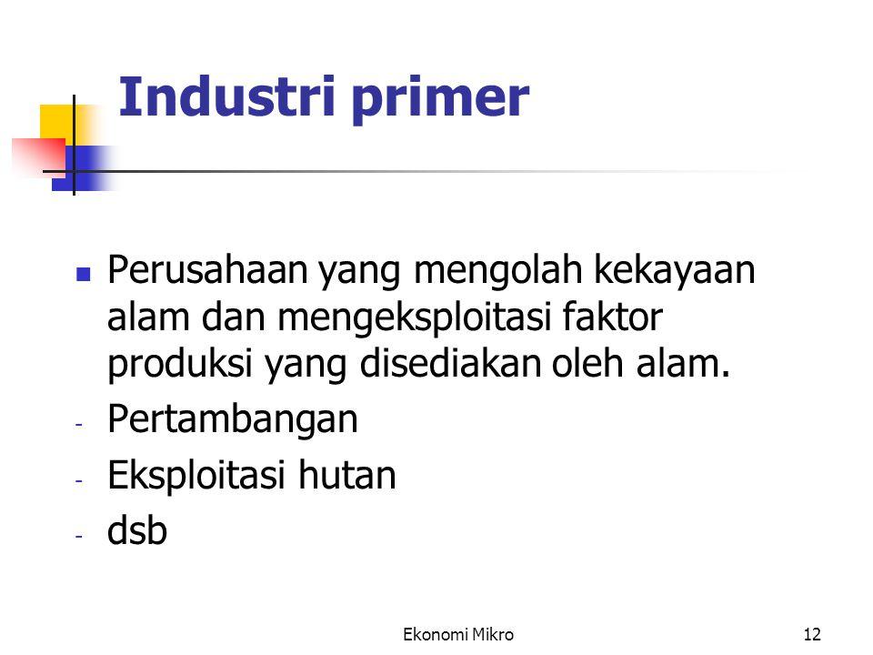 Industri primer Perusahaan yang mengolah kekayaan alam dan mengeksploitasi faktor produksi yang disediakan oleh alam.