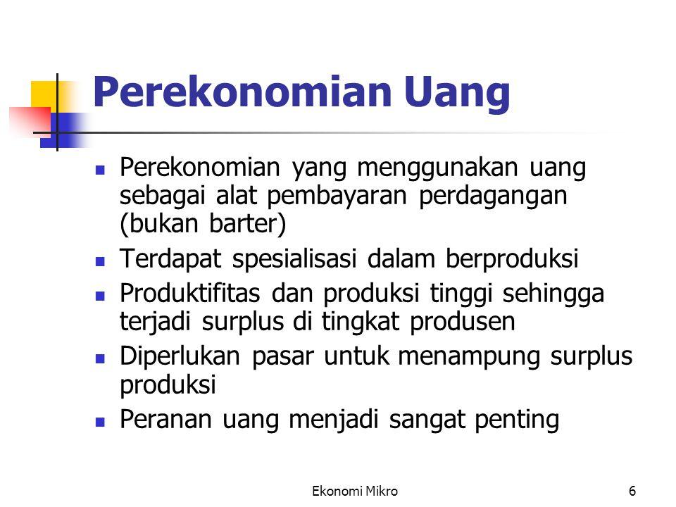 Perekonomian Uang Perekonomian yang menggunakan uang sebagai alat pembayaran perdagangan (bukan barter)