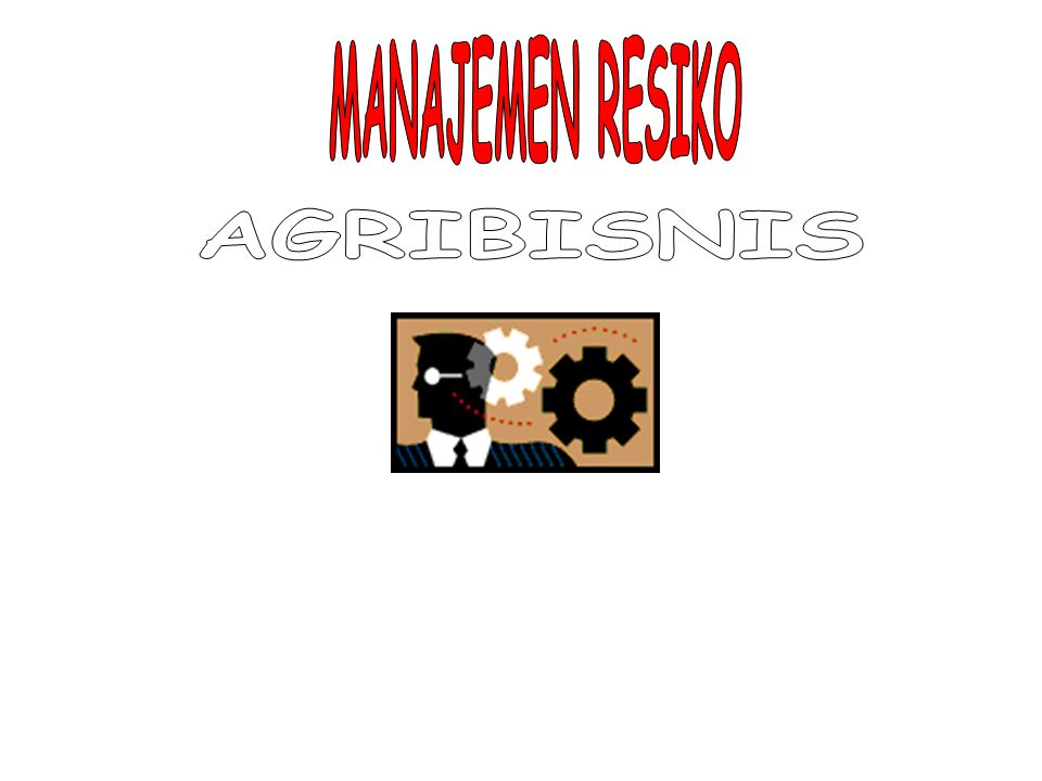 MANAJEMEN RESIKO AGRIBISNIS