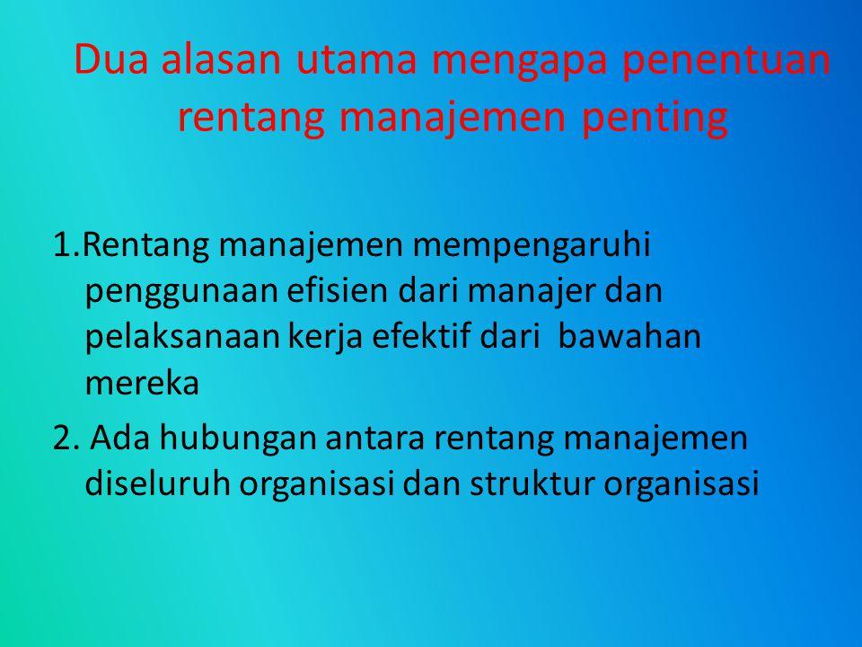 Dua alasan utama mengapa penentuan rentang manajemen penting