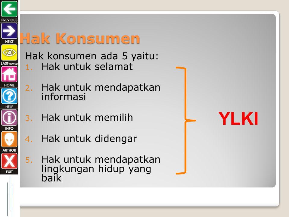 YLKI Hak Konsumen Hak konsumen ada 5 yaitu: Hak untuk selamat