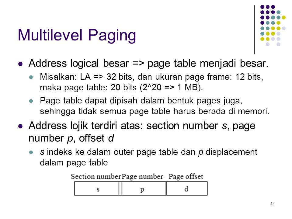 Multilevel Paging Address logical besar => page table menjadi besar.