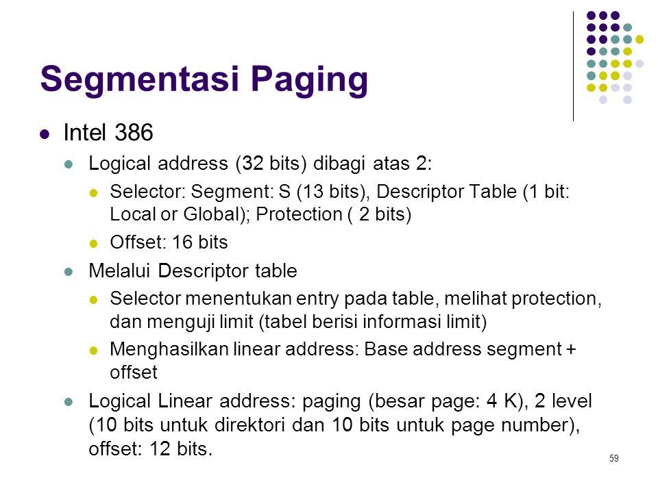 Segmentasi Paging Intel 386 Logical address (32 bits) dibagi atas 2: