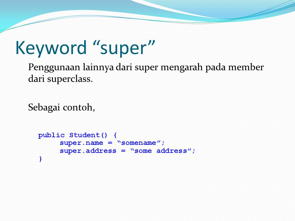 Keyword super Penggunaan lainnya dari super mengarah pada member dari superclass. Sebagai contoh,