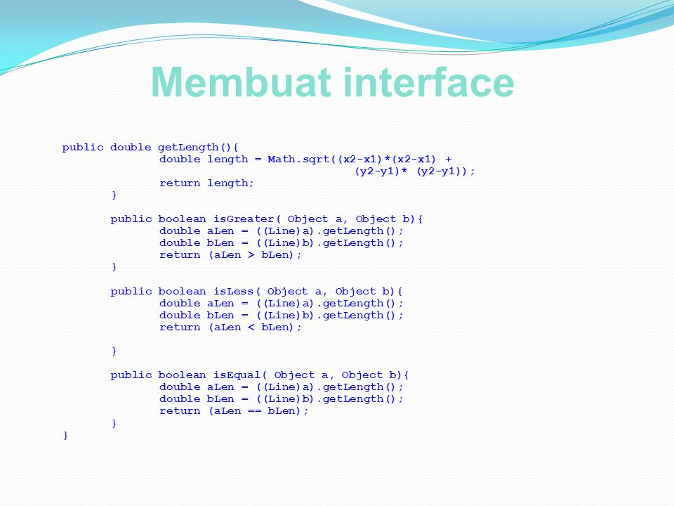 Membuat interface public double getLength(){