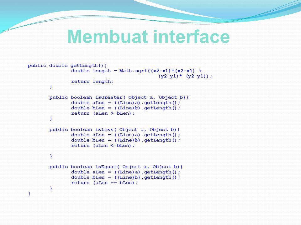 Membuat interface public double getLength(){