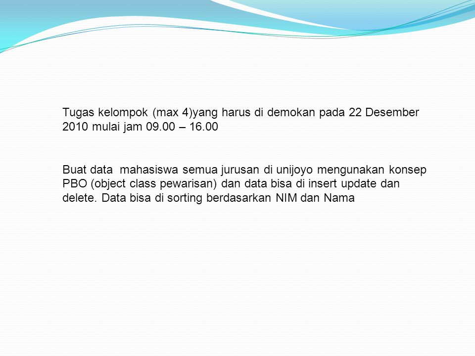 Tugas kelompok (max 4)yang harus di demokan pada 22 Desember 2010 mulai jam 09.00 – 16.00