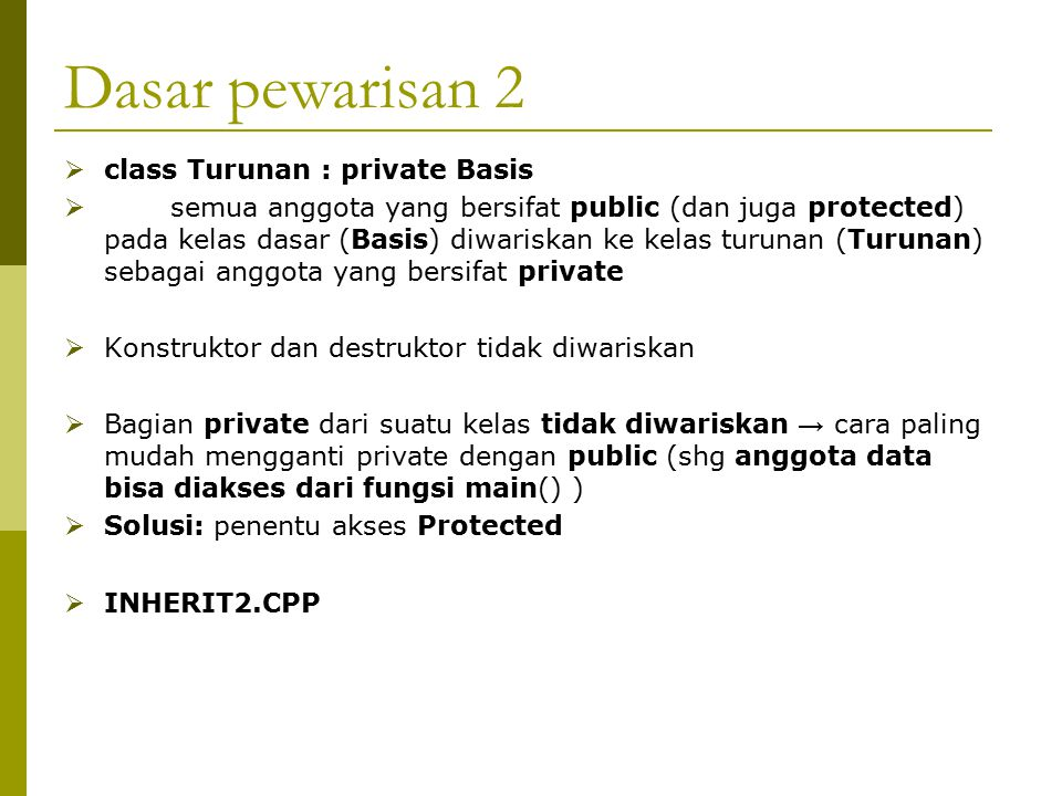 Dasar pewarisan 2 class Turunan : private Basis