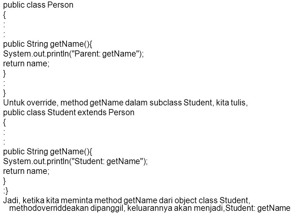 public class Person { : public String getName(){ System.out.println( Parent: getName ); return name;