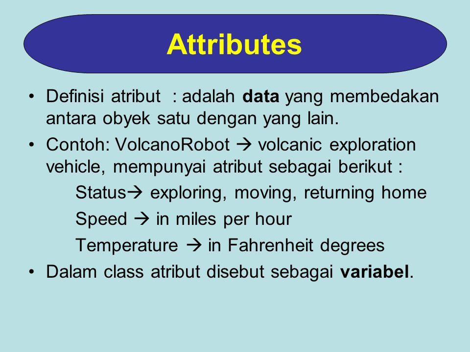 Attributes Definisi atribut : adalah data yang membedakan antara obyek satu dengan yang lain.