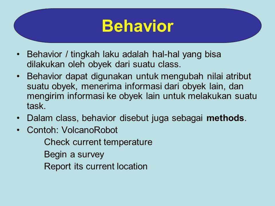 Behavior Behavior / tingkah laku adalah hal-hal yang bisa dilakukan oleh obyek dari suatu class.