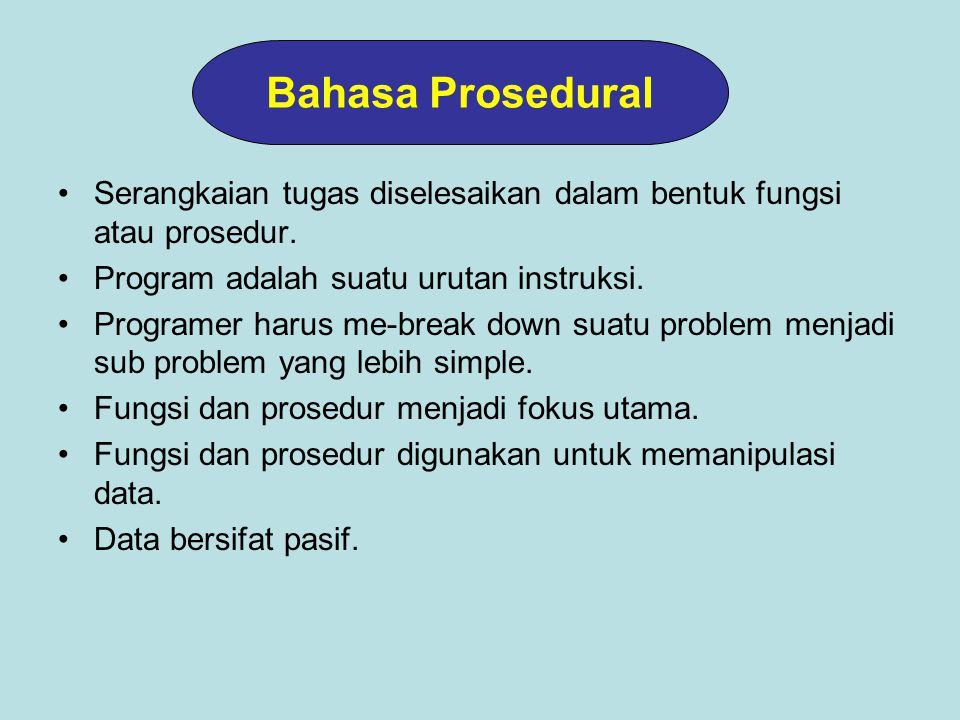 Bahasa Prosedural Serangkaian tugas diselesaikan dalam bentuk fungsi atau prosedur. Program adalah suatu urutan instruksi.