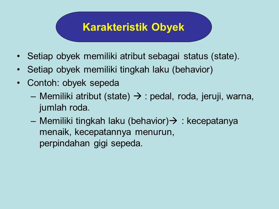 Karakteristik Obyek Setiap obyek memiliki atribut sebagai status (state). Setiap obyek memiliki tingkah laku (behavior)