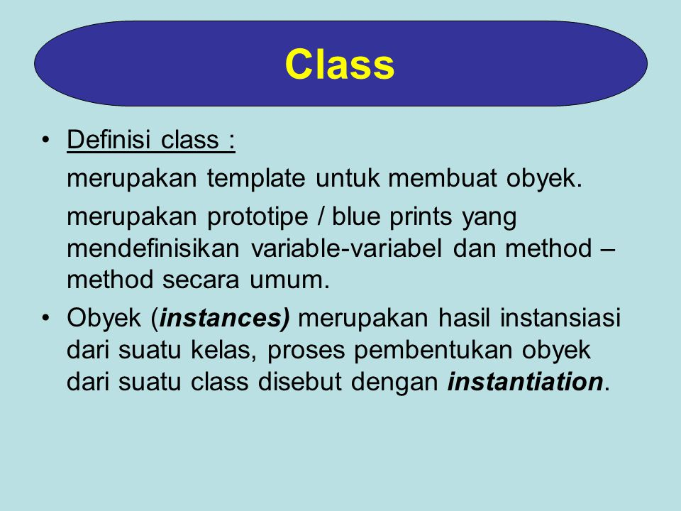 Class Definisi class : merupakan template untuk membuat obyek.