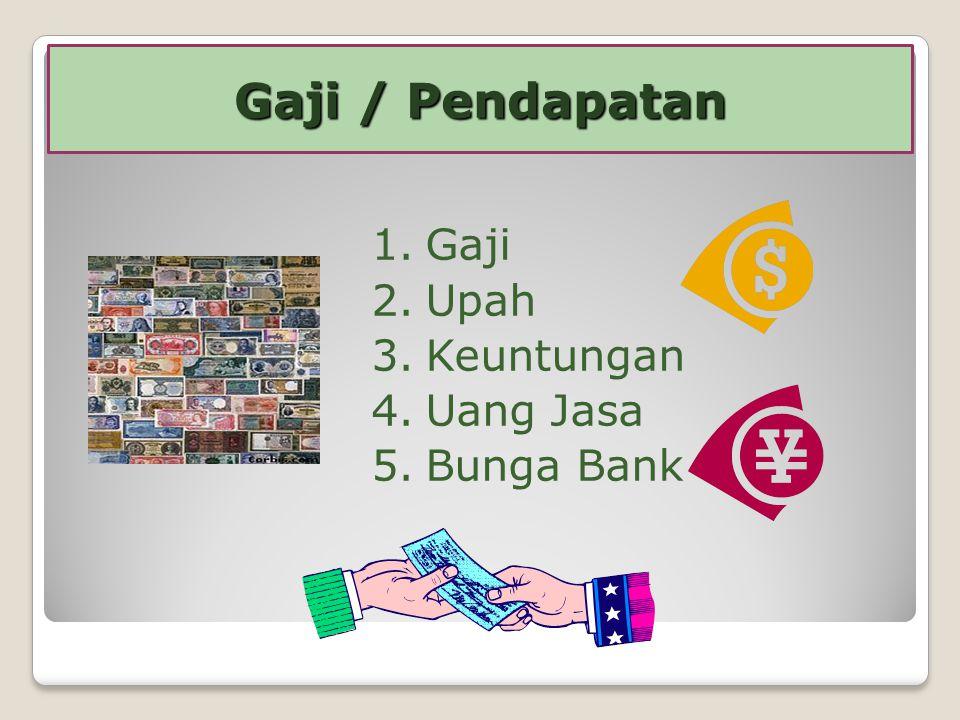 Gaji / Pendapatan Gaji Upah Keuntungan Uang Jasa Bunga Bank