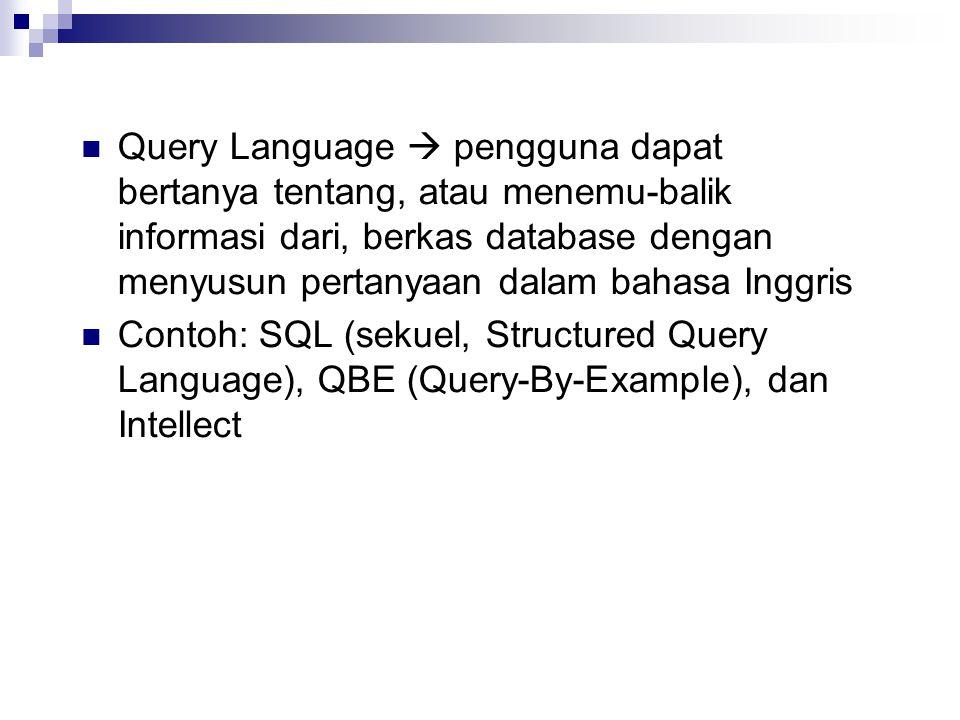 Query Language  pengguna dapat bertanya tentang, atau menemu-balik informasi dari, berkas database dengan menyusun pertanyaan dalam bahasa Inggris