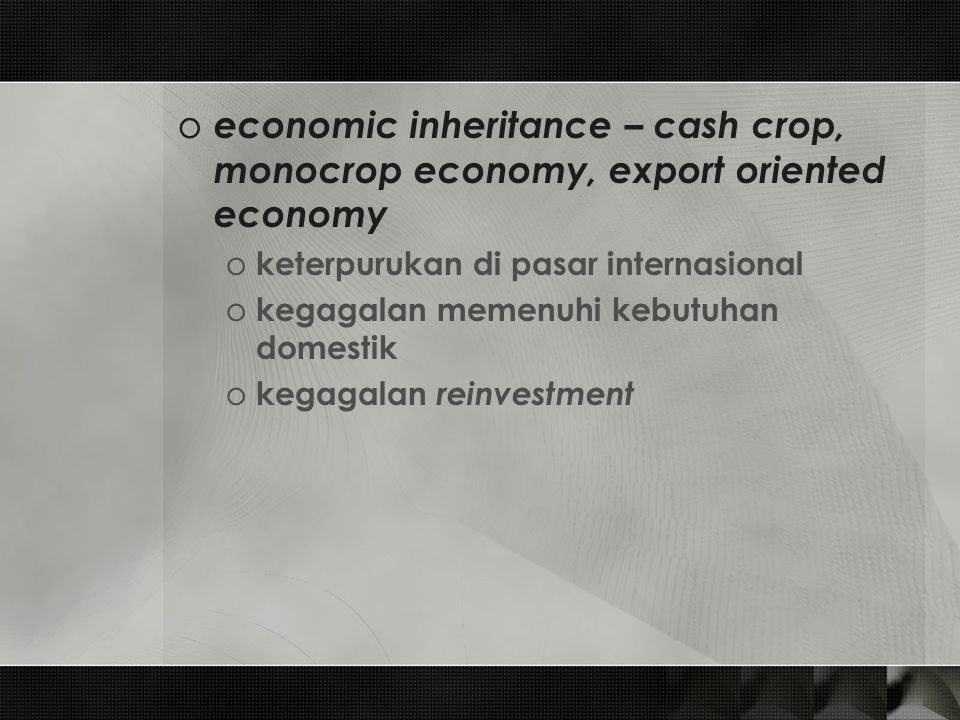 economic inheritance – cash crop, monocrop economy, export oriented economy