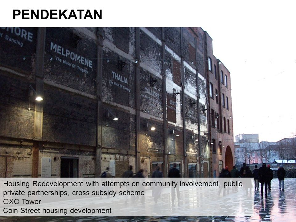 PENDEKATAN Housing Redevelopment with attempts on community involvement, public private partnerships, cross subsidy scheme.