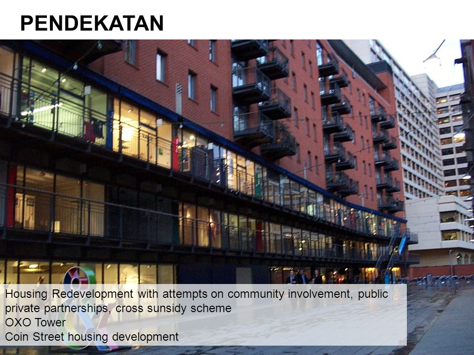 PENDEKATAN Housing Redevelopment with attempts on community involvement, public private partnerships, cross sunsidy scheme.