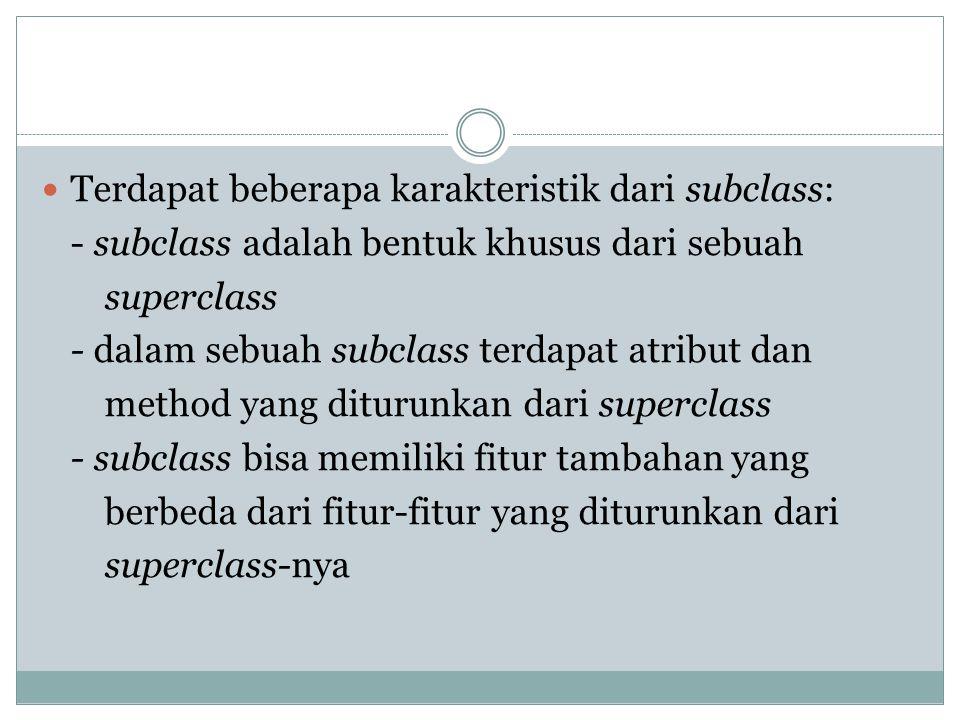 Terdapat beberapa karakteristik dari subclass: