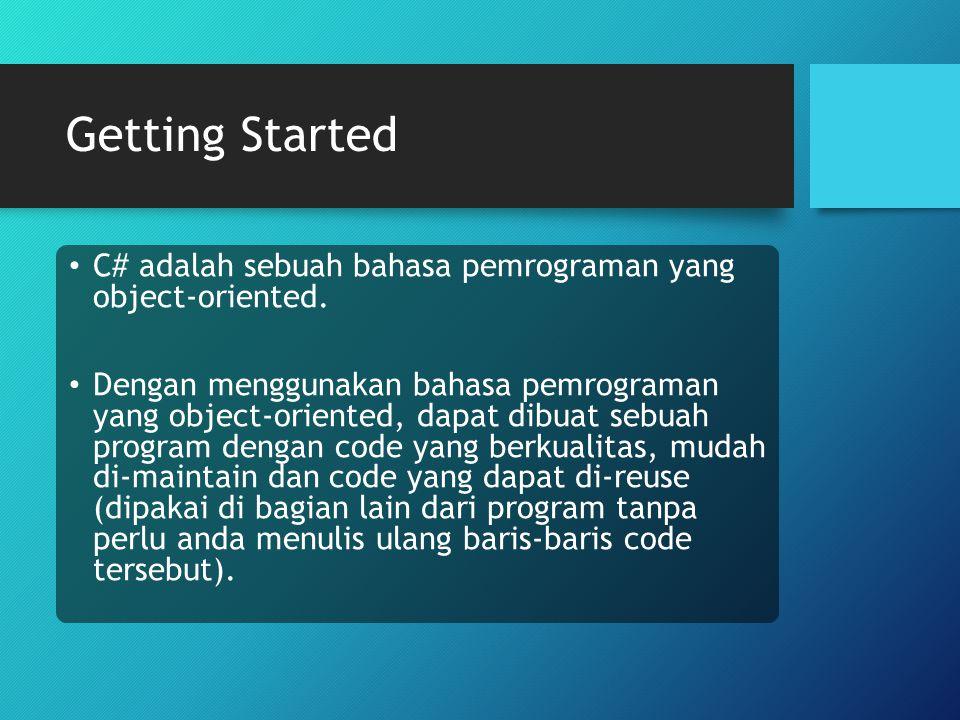 Getting Started C# adalah sebuah bahasa pemrograman yang object-oriented.
