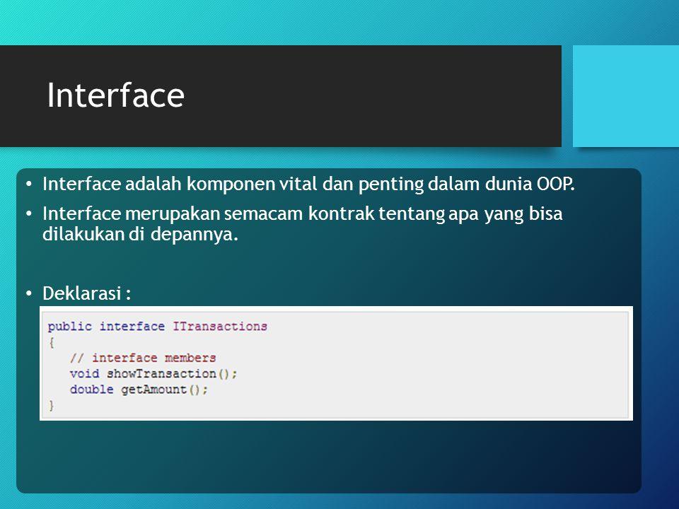 Interface Interface adalah komponen vital dan penting dalam dunia OOP.