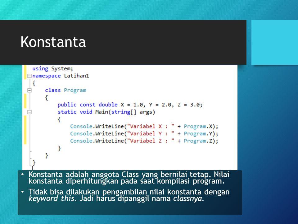 Konstanta Konstanta adalah anggota Class yang bernilai tetap. Nilai konstanta diperhitungkan pada saat kompilasi program.