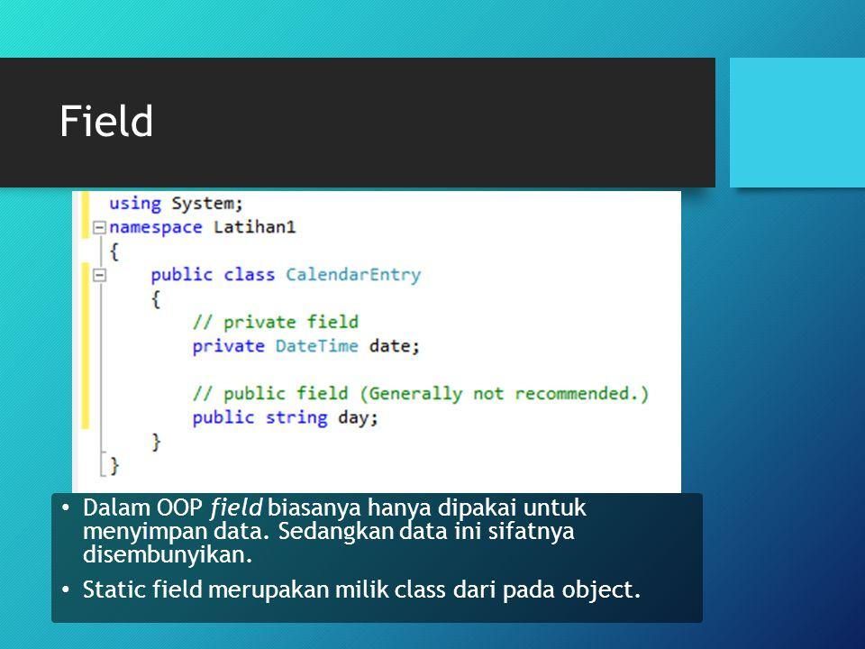 Field Dalam OOP field biasanya hanya dipakai untuk menyimpan data. Sedangkan data ini sifatnya disembunyikan.