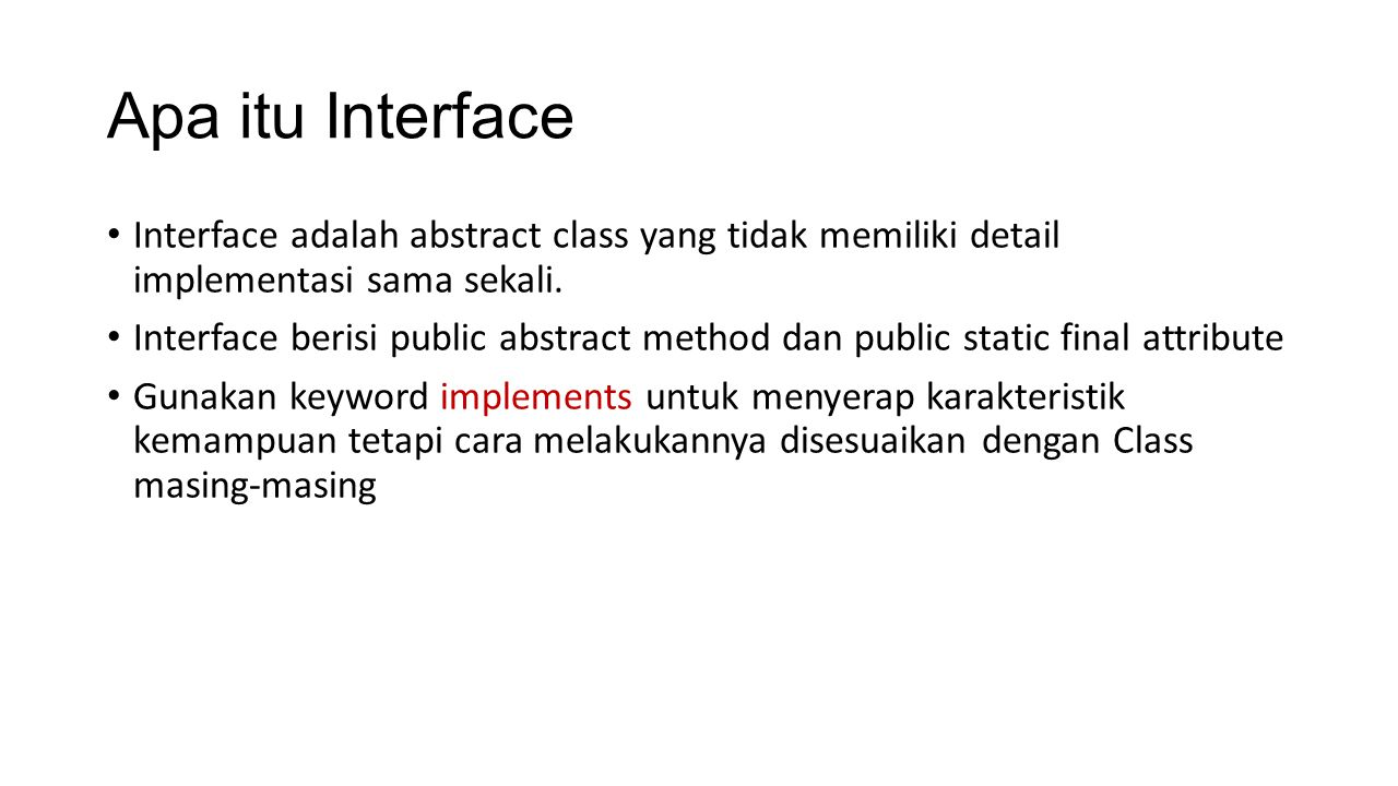 Apa itu Interface Interface adalah abstract class yang tidak memiliki detail implementasi sama sekali.
