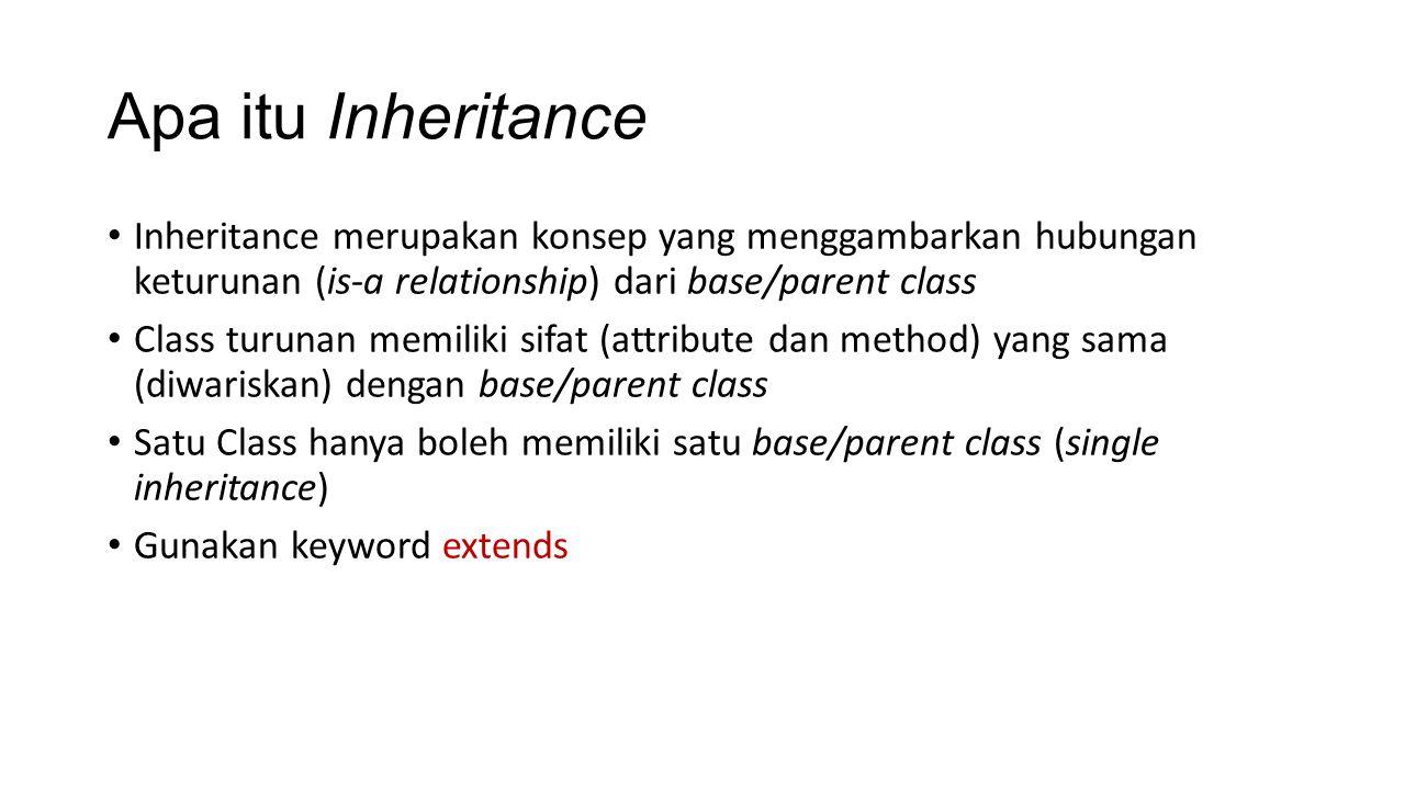 Apa itu Inheritance Inheritance merupakan konsep yang menggambarkan hubungan keturunan (is-a relationship) dari base/parent class.