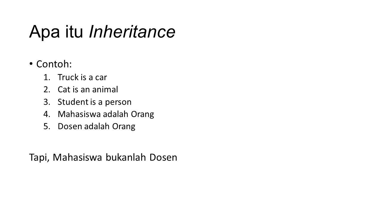 Apa itu Inheritance Contoh: Tapi, Mahasiswa bukanlah Dosen
