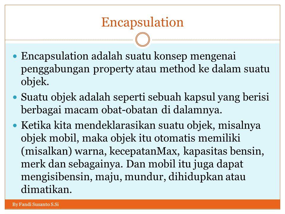Encapsulation Encapsulation adalah suatu konsep mengenai penggabungan property atau method ke dalam suatu objek.
