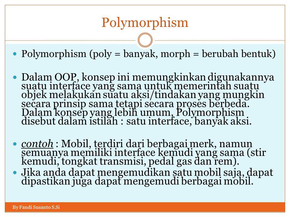 Polymorphism Polymorphism (poly = banyak, morph = berubah bentuk)