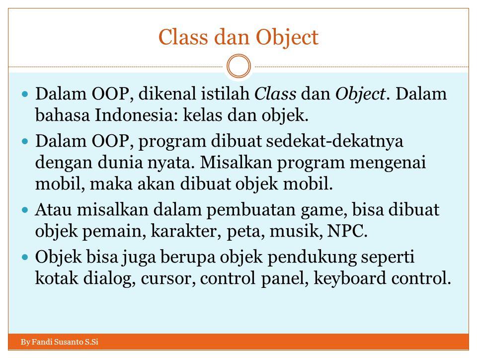 Class dan Object Dalam OOP, dikenal istilah Class dan Object. Dalam bahasa Indonesia: kelas dan objek.