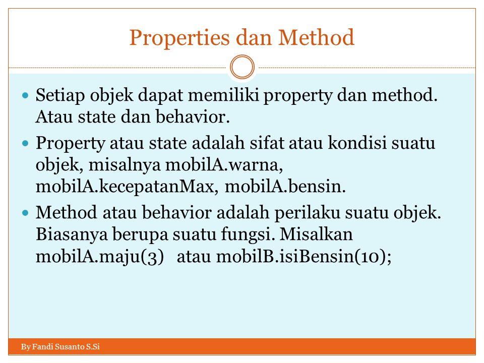 Properties dan Method Setiap objek dapat memiliki property dan method. Atau state dan behavior.