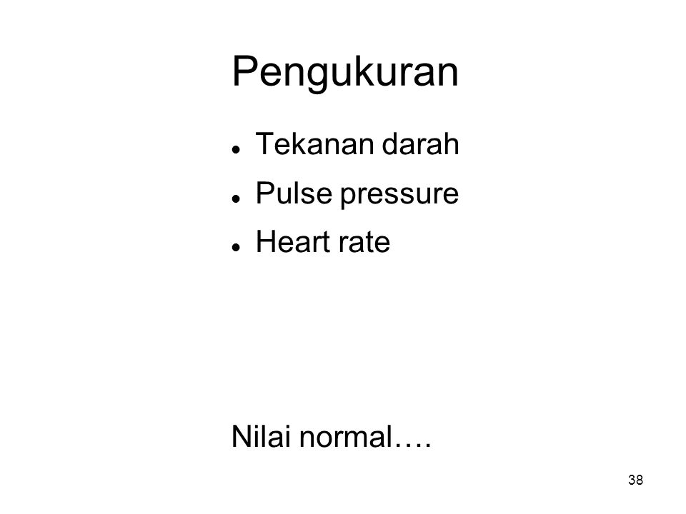 Pengukuran Tekanan darah Pulse pressure Heart rate Nilai normal….