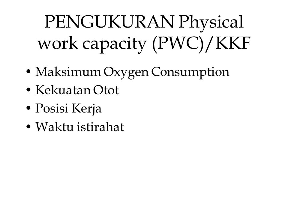 PENGUKURAN Physical work capacity (PWC)/KKF
