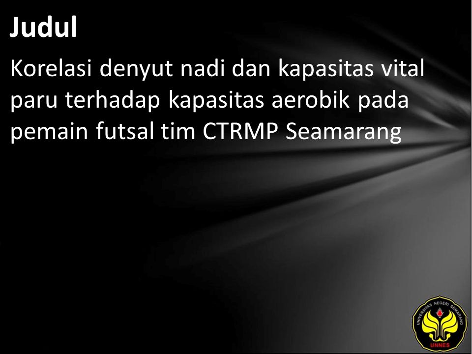 Judul Korelasi denyut nadi dan kapasitas vital paru terhadap kapasitas aerobik pada pemain futsal tim CTRMP Seamarang.
