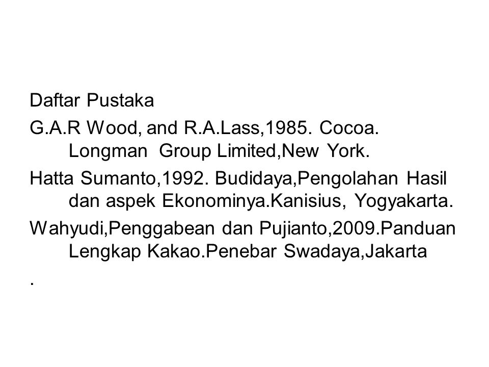 Daftar Pustaka G.A.R Wood, and R.A.Lass,1985. Cocoa. Longman Group Limited,New York.