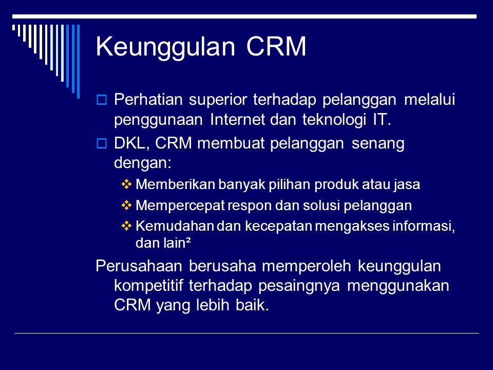 Keunggulan CRM Perhatian superior terhadap pelanggan melalui penggunaan Internet dan teknologi IT. DKL, CRM membuat pelanggan senang dengan: