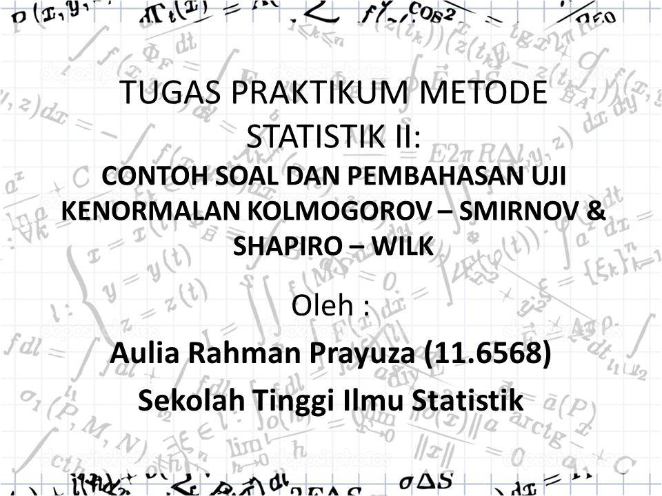 Oleh : Aulia Rahman Prayuza (11.6568) Sekolah Tinggi Ilmu Statistik