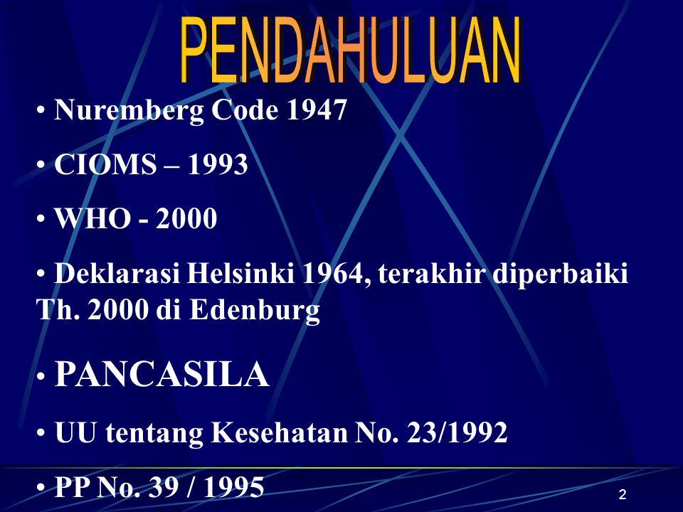 PENDAHULUAN Nuremberg Code 1947 CIOMS – 1993 WHO - 2000